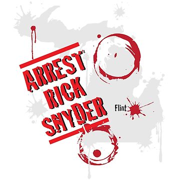 Arrest Rick Snyder by vjewell