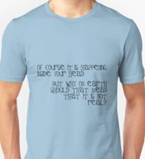 of course it is happening inside your head T-Shirt