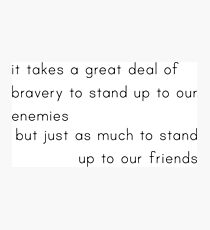it takes a great deal of bravery to stand up to our enemies Photographic Print