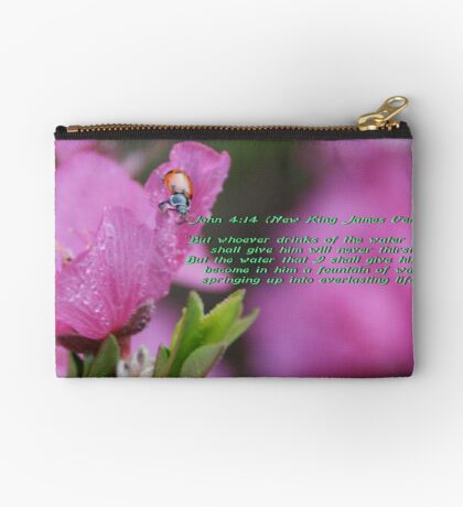 John 4:14; His word, a fountain, a promise, if kept, everlasting life!  Studio Pouch