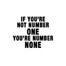 If You're Not Number One, You're Number None (Black Text) by Macaluso