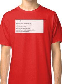 Why Do I? Classic T-Shirt