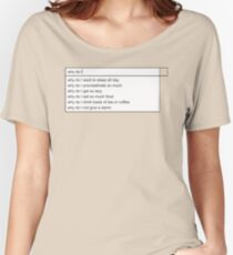 Why Do I? Women's Relaxed Fit T-Shirt