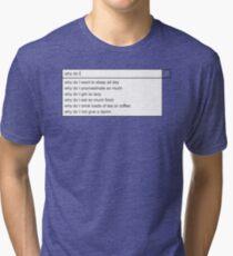 Why Do I? Tri-blend T-Shirt