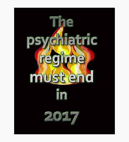 The psychiatric regime must end in 2017 Photographic Print