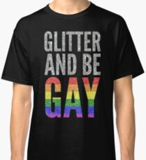 GLITTER AND BE GAY Classic T-Shirt
