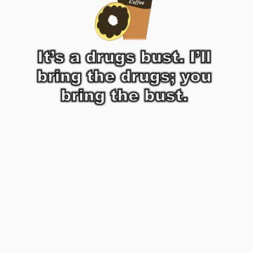 It's a Drugs Bust {Coffee and Donut Design} by BBCSPUL