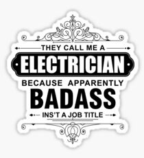They Call Me a Electrician because Badass isn't a Job Title Sticker