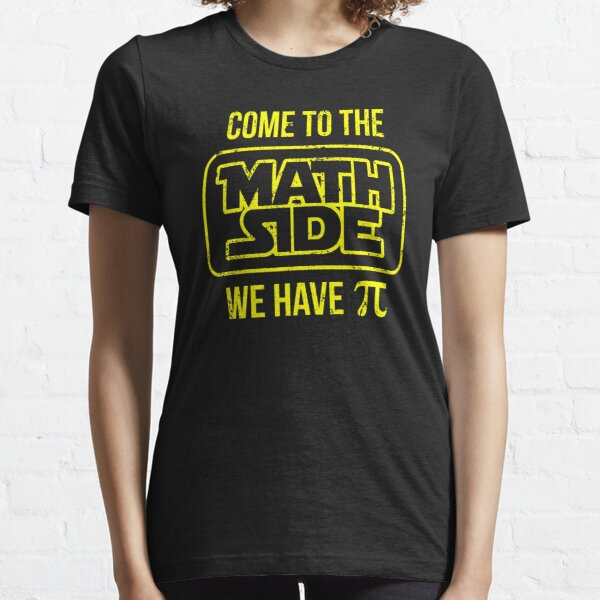 Come To The Math Side We Have Pi Essential T-Shirt