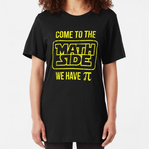 Come To The Math Side We Have Pi Slim Fit T-Shirt