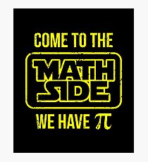 Come To The Math Side We Have Pi Photographic Print