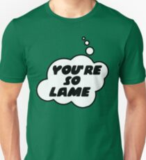 YOU'RE SO LAME by Bubble-Tees.com T-Shirt