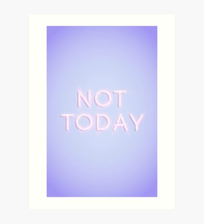 Not Today Art Print