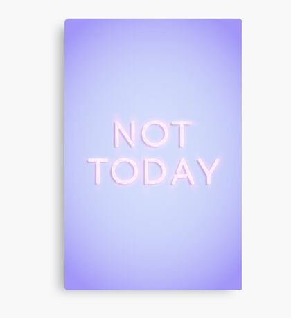 Not Today Canvas Print