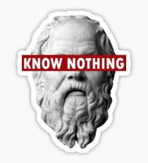 KNOW NOTHING SOCRATES humor funny slogan philosophy censored Sticker