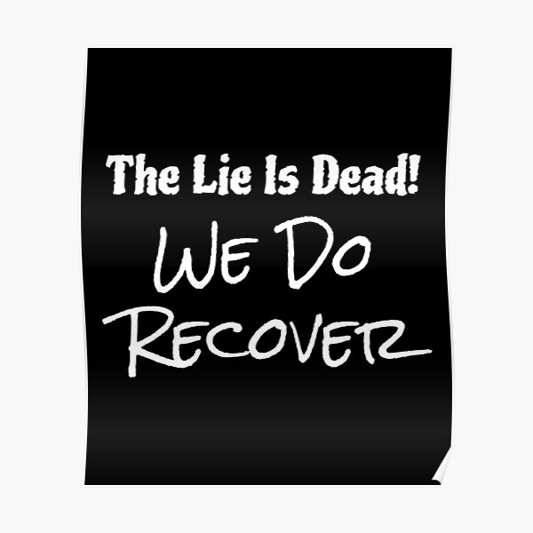 Recovery TShirt - The Lie Is Dead We Do Recover Poster