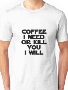 Coffee I need Black Unisex T-Shirt
