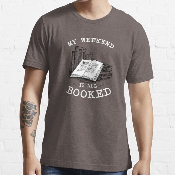 My weekend is all booked. Essential T-Shirt