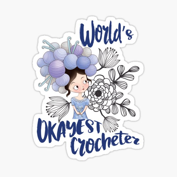 World's okayest crocheter - crocheting crochet, crochetter, crocheting, yarn, hobby, craft, chibi, skein, knitwork Sticker