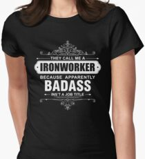 They Call Me a Ironworker because Badass isn't a Job Title Womens Fitted T-Shirt