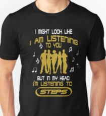 I Might Look Like I'm Listening To You But In My Head I'm Listening To Steps T-Shirt