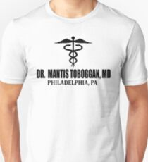 Dr. Mantis Toboggan, MD T-Shirt