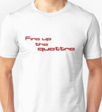 Fire up the quattro Unisex T-Shirt