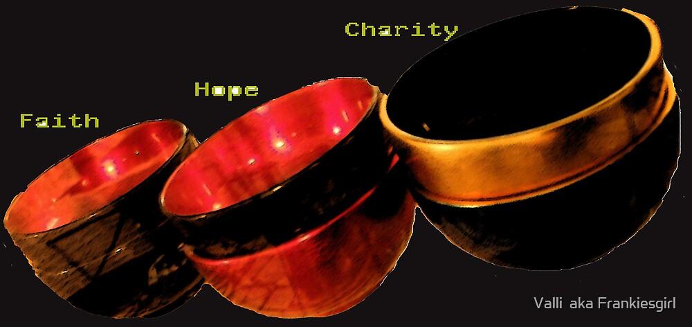 Faith Hope Charity by Valli  aka Frankiesgirl