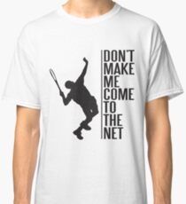 tennis - don't make me come to the net Classic T-Shirt