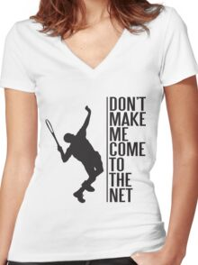 tennis - don't make me come to the net Women's Fitted V-Neck T-Shirt