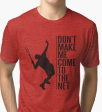 tennis - don't make me come to the net Tri-blend T-Shirt
