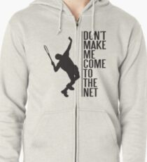 tennis - don't make me come to the net Zipped Hoodie