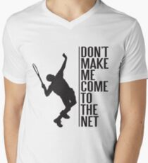 tennis - don't make me come to the net Men's V-Neck T-Shirt