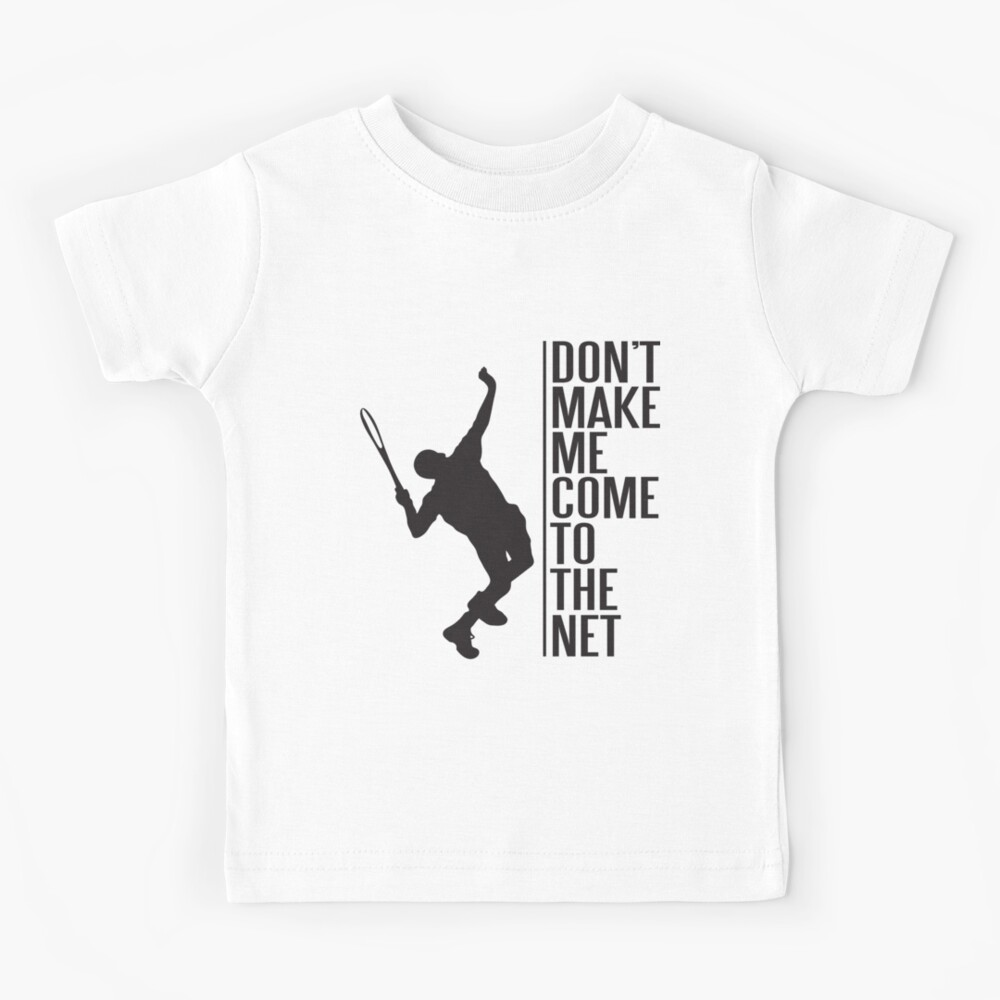 tennis - don't make me come to the net Kids T-Shirt