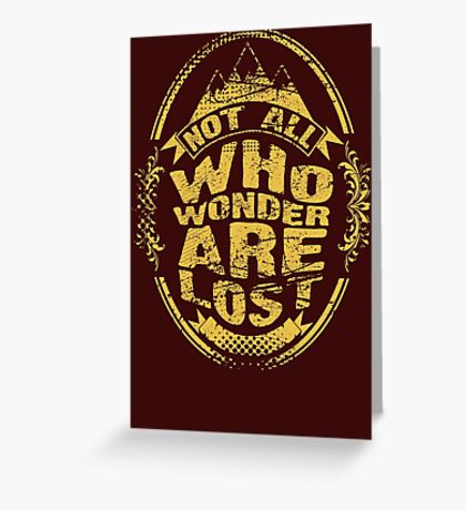 Not all who wonder are lost Greeting Card