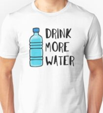 Drink More Water - stay hydrated T-Shirt