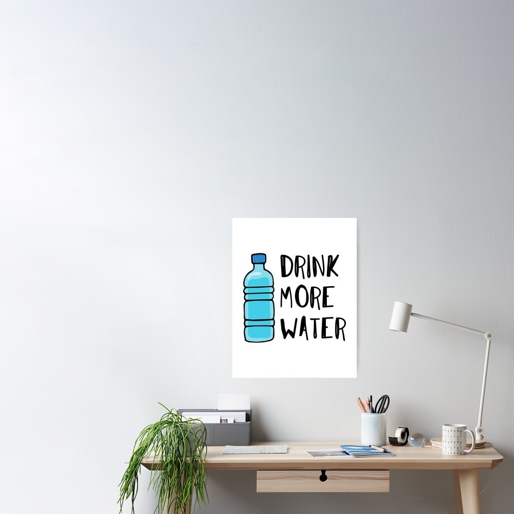 Drink More Water - stay hydrated Poster