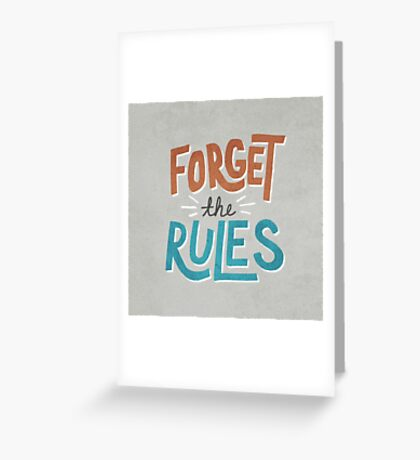 Forget The Rules Greeting Card
