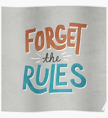Forget The Rules Poster