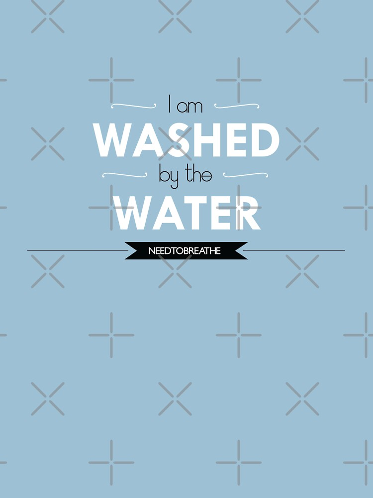 Needtobreathe Washed By The Water - Water Ionizer