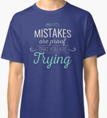 Mistakes Are Proof That You Are Trying Quote Design Classic T-Shirt