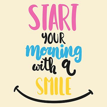 Start Your Morning With A Smile - Inspirational Quote by ashburg