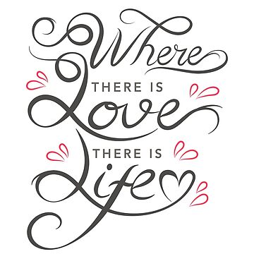 Where This Is Love There Is Life Inspirational Quote by ashburg