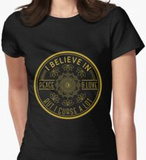 I believe in Peace and love But I curse a lot Womens Fitted T-Shirt