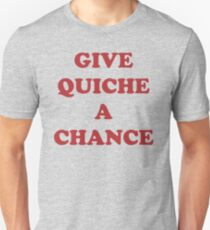 Give Quiche A Chance Unisex T-Shirt