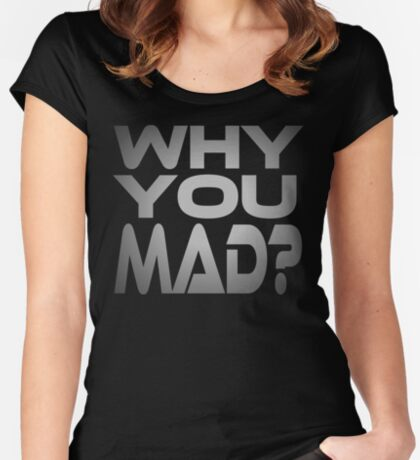 Why You Mad? Women's Fitted Scoop T-Shirt