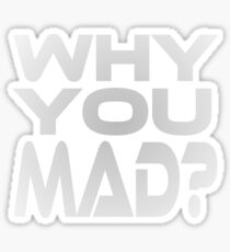 Why You Mad? Sticker