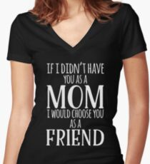 If I Can't Have You As A Mom, I'd Choose You As Friend Women's Fitted V-Neck T-Shirt