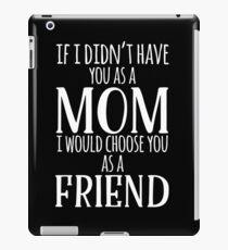 If I Can't Have You As A Mom, I'd Choose You As Friend iPad Case/Skin