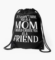 If I Can't Have You As A Mom, I'd Choose You As Friend Drawstring Bag